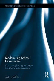 Wilkins, A. 2016. Modernising school governance: Corporate planning and expert handling in state education. Routledge: London and New York